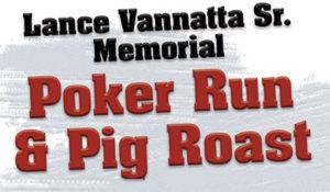 Lance Vannatta Sr. Memorial Poker Run & Pig Roast